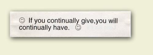 If you continually give, you will continually have.
