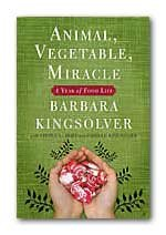 Barbara Kingsolver's Animal, Vegetable, Miracle: A Year of Food Life